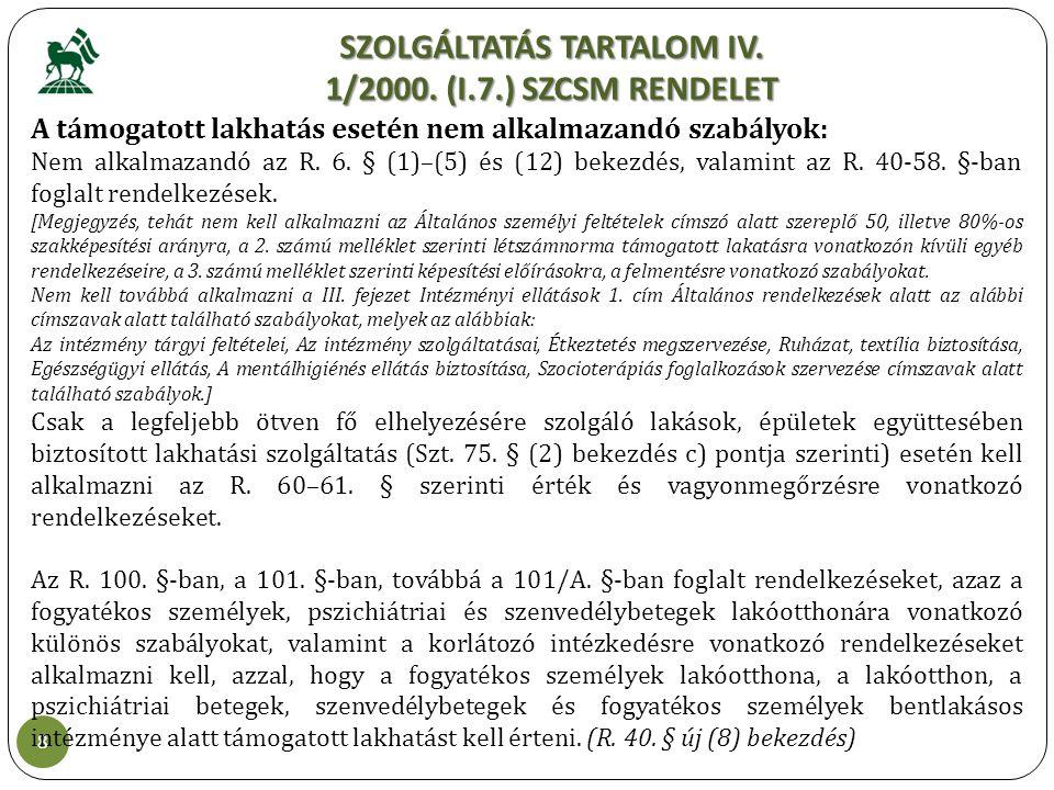 SZOLGÁLTATÁS TARTALOM IV. 1/2000. (I.7.) SZCSM RENDELET 8 A támogatott lakhatás esetén nem alkalmazandó szabályok: Nem alkalmazandó az R. 6. § (1)–(5)