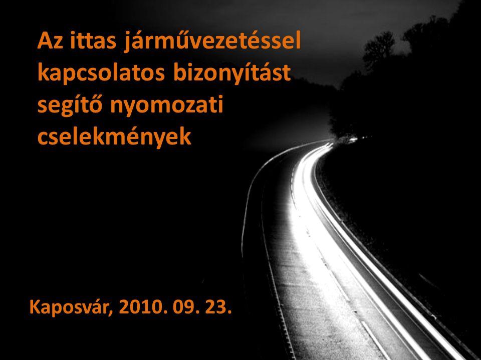 Az ittas járművezetéssel kapcsolatos bizonyítást segítő nyomozati cselekmények Kaposvár, 2010.