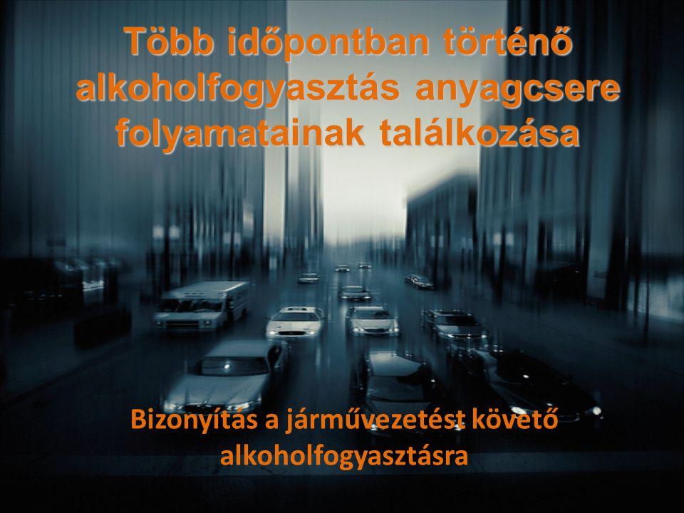 Több időpontban történő alkoholfogyasztás anyagcsere folyamatainak találkozása Bizonyítás a járművezetést követő alkoholfogyasztásra