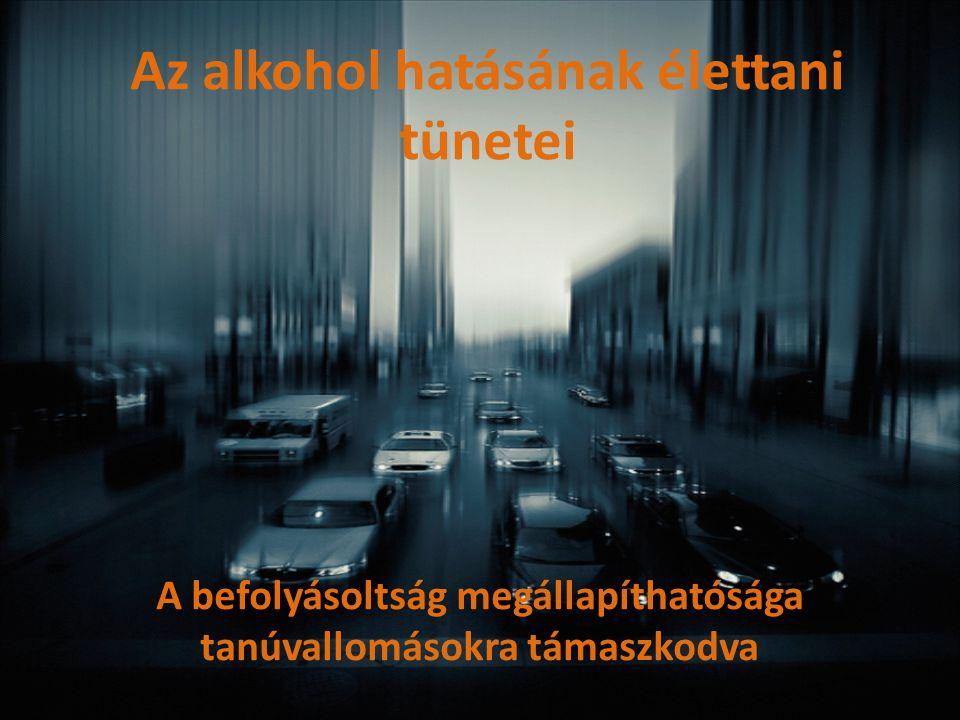 Az alkohol hatásának élettani tünetei A befolyásoltság megállapíthatósága tanúvallomásokra támaszkodva