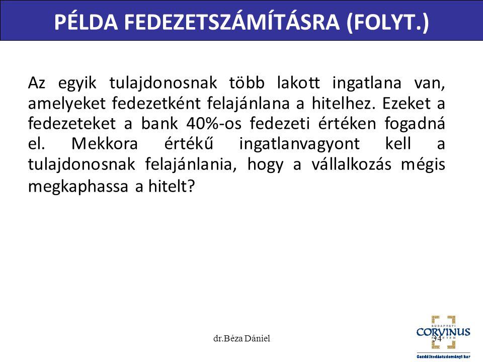 PÉLDA FEDEZETSZÁMÍTÁSRA (FOLYT.) Az egyik tulajdonosnak több lakott ingatlana van, amelyeket fedezetként felajánlana a hitelhez. Ezeket a fedezeteket