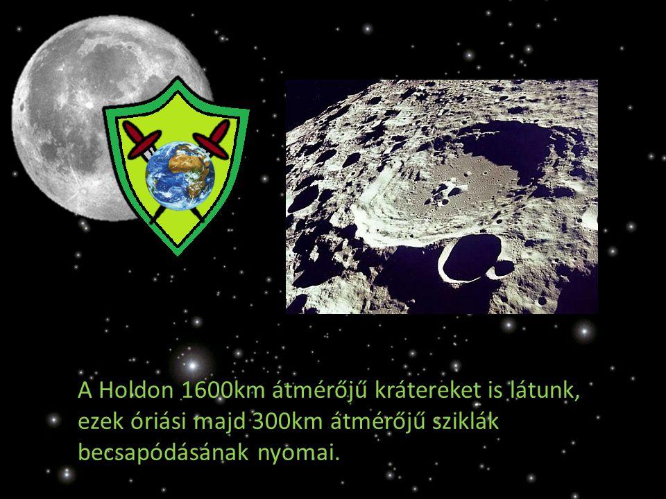 A Holdon 1600km átmérőjű krátereket is látunk, ezek óriási majd 300km átmérőjű sziklák becsapódásának nyomai.