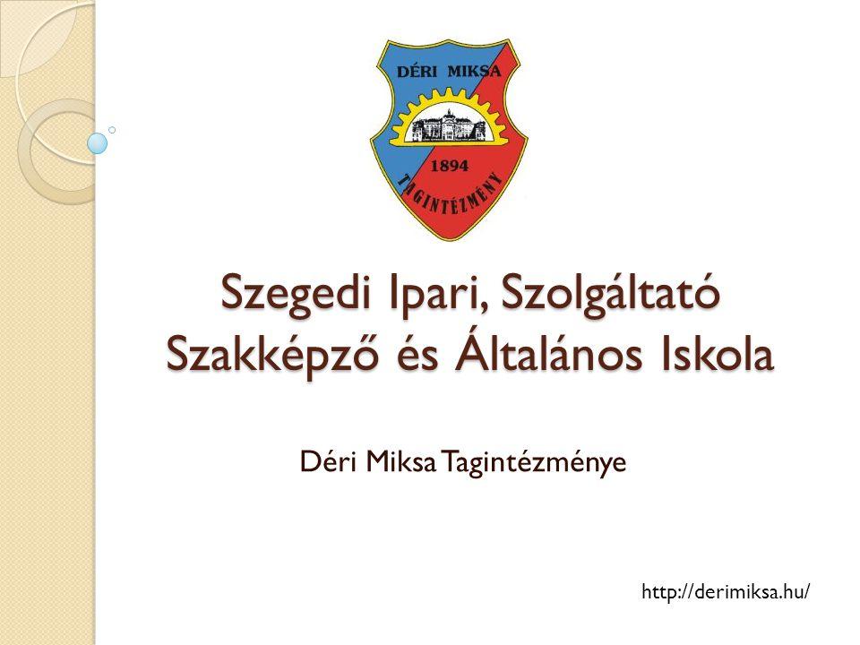 Szegedi Ipari, Szolgáltató Szakképző és Általános Iskola Déri Miksa Tagintézménye http://derimiksa.hu/