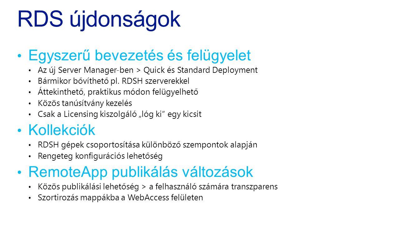 RDS újdonságok • Egyszerű bevezetés és felügyelet • Az új Server Manager-ben > Quick és Standard Deployment • Bármikor bővíthető pl.