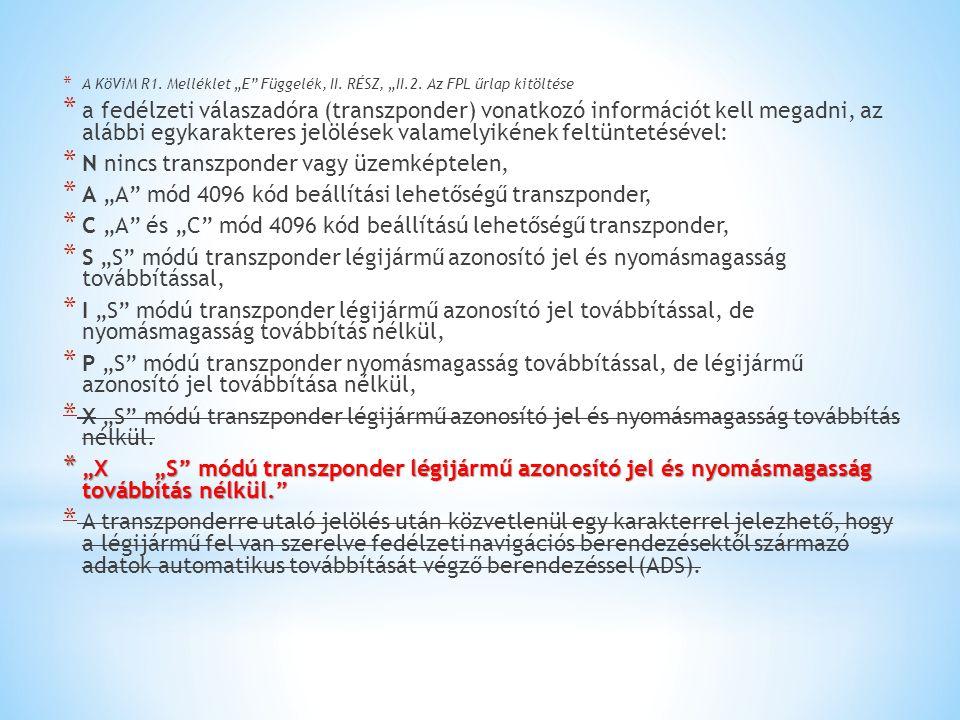 """* A KöViM R1. Melléklet """"E"""" Függelék, II. RÉSZ, """"II.2. Az FPL űrlap kitöltése * a fedélzeti válaszadóra (transzponder) vonatkozó információt kell mega"""