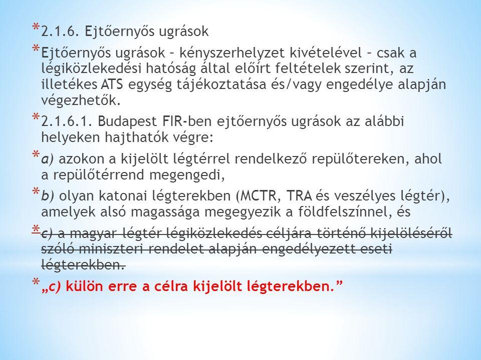 * 2.1.6. Ejtőernyős ugrások * Ejtőernyős ugrások – kényszerhelyzet kivételével – csak a légiközlekedési hatóság által előírt feltételek szerint, az il