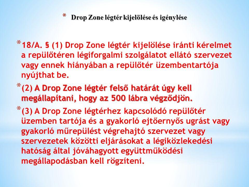 * Drop Zone légtér kijelölése és igénylése * 18/A. § (1) Drop Zone légtér kijelölése iránti kérelmet a repülőtéren légiforgalmi szolgálatot ellátó sze