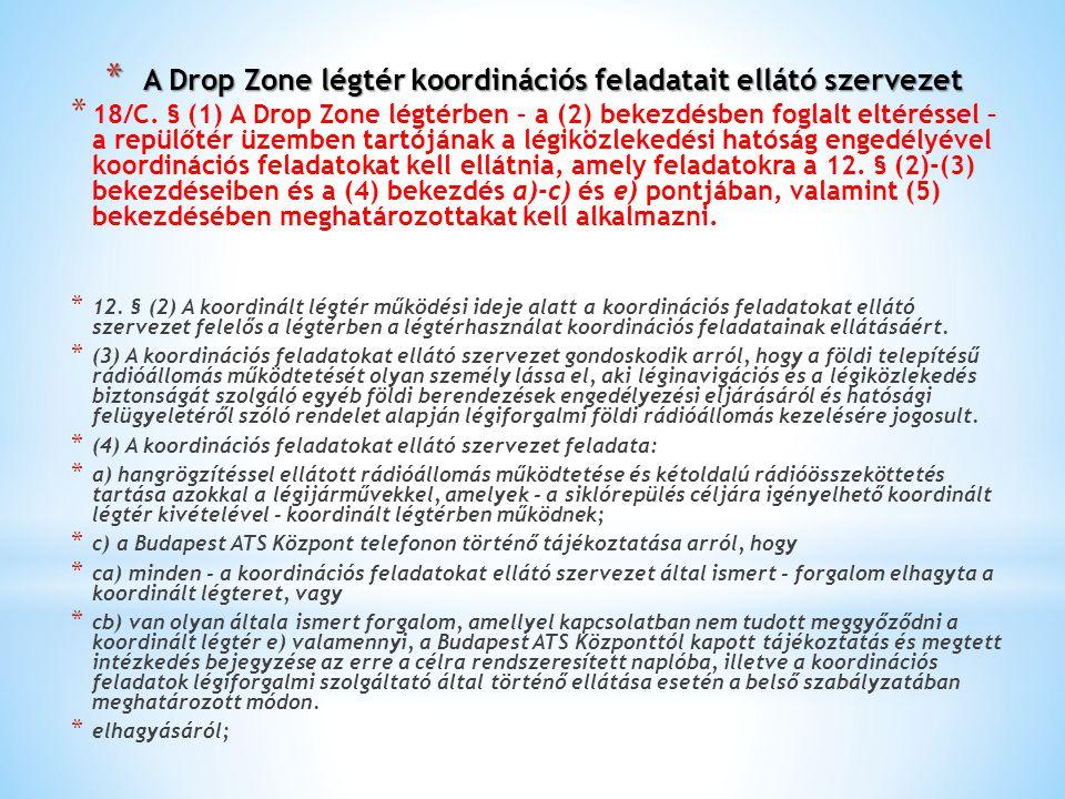 * 18/C. § (1) A Drop Zone légtérben – a (2) bekezdésben foglalt eltéréssel – a repülőtér üzemben tartójának a légiközlekedési hatóság engedélyével koo