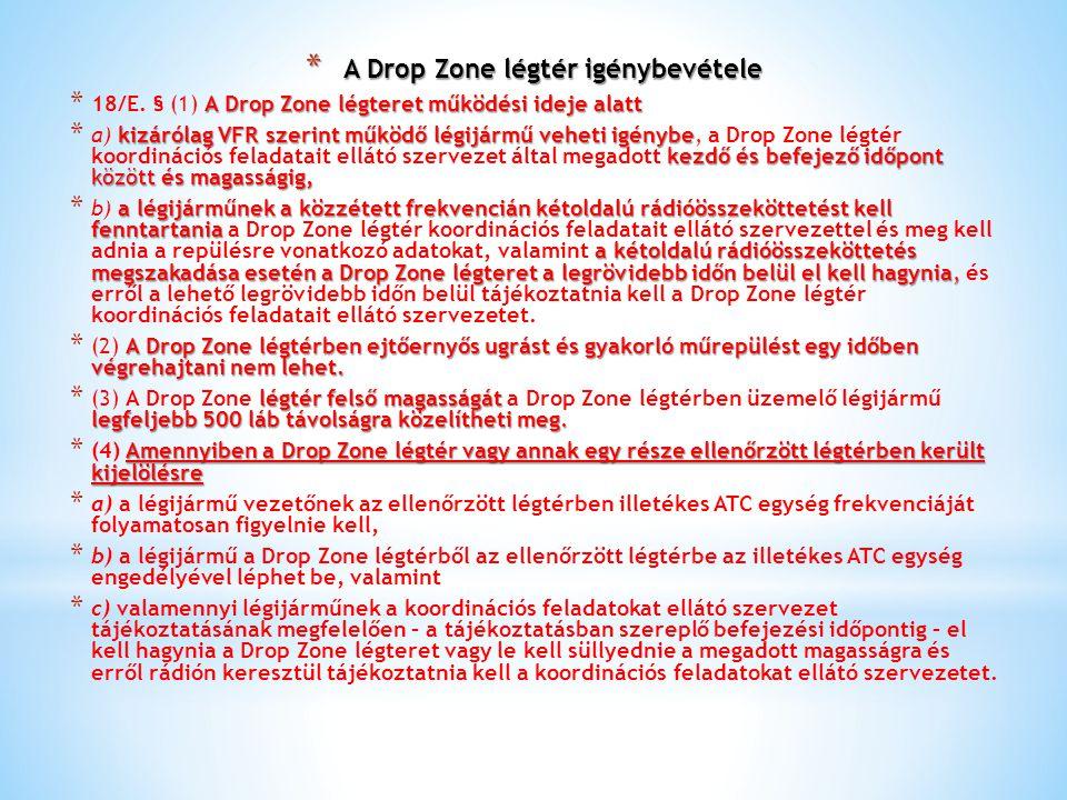 * A Drop Zone légtér igénybevétele * A Drop Zone légtér igénybevétele A Drop Zone légteret működési ideje alatt * 18/E. § (1) A Drop Zone légteret műk