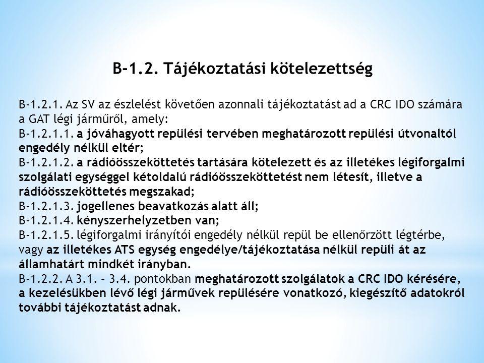 B-1.2. Tájékoztatási kötelezettség B-1.2.1. Az SV az észlelést követően azonnali tájékoztatást ad a CRC IDO számára a GAT légi járműről, amely: B-1.2.