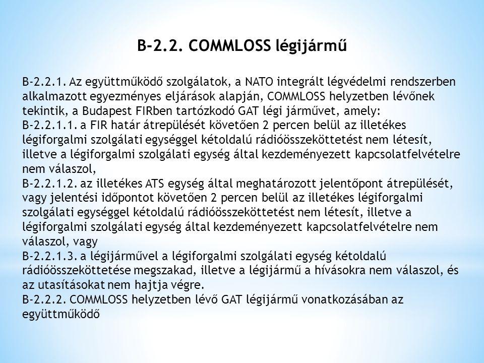 B-2.2. COMMLOSS légijármű B-2.2.1. Az együttműködő szolgálatok, a NATO integrált légvédelmi rendszerben alkalmazott egyezményes eljárások alapján, COM