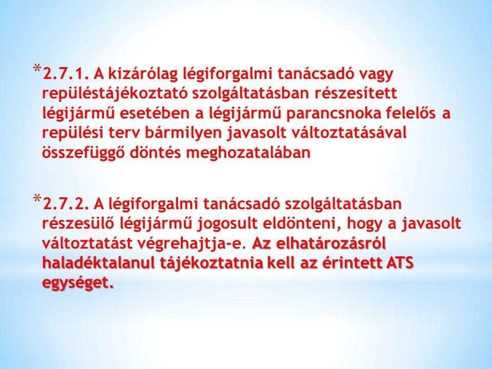 * 2.7.1. A kizárólag légiforgalmi tanácsadó vagy repüléstájékoztató szolgáltatásban részesített légijármű esetében a légijármű parancsnoka felelős a r