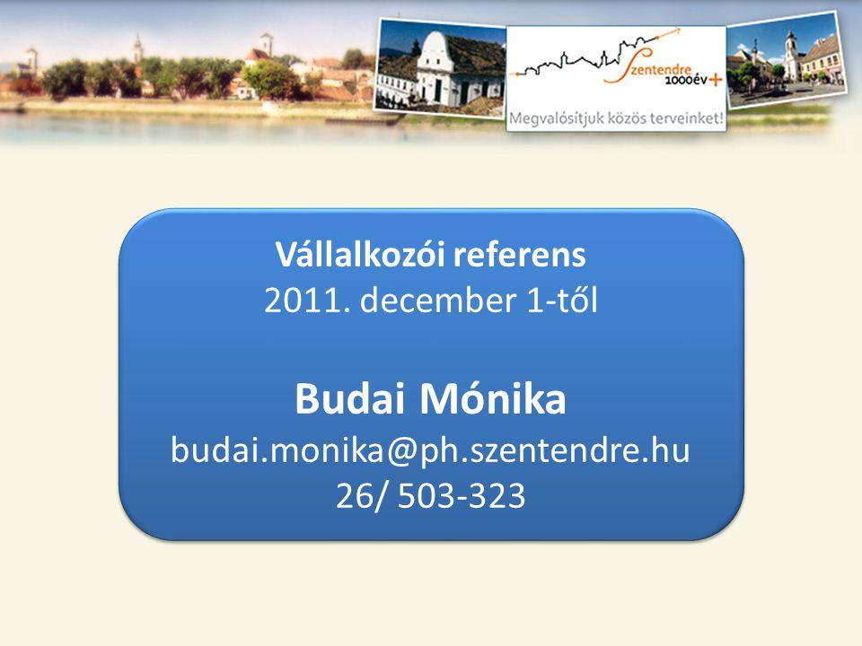 Vállalkozói referens 2011. december 1-től Budai Mónika budai.monika@ph.szentendre.hu 26/ 503-323 Vállalkozói referens 2011. december 1-től Budai Mónik
