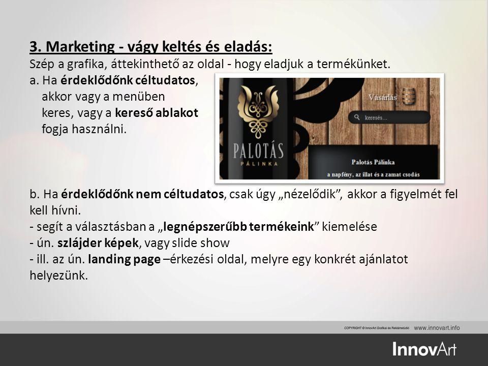 3. Marketing - vágy keltés és eladás: Szép a grafika, áttekinthető az oldal - hogy eladjuk a termékünket. a. Ha érdeklődőnk céltudatos, akkor vagy a m