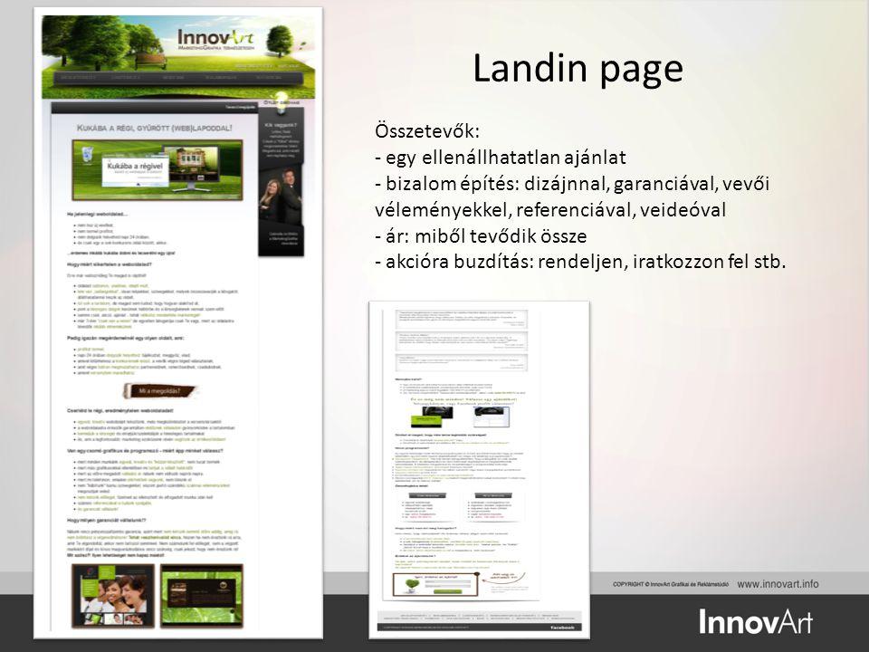 Landin page Összetevők: - egy ellenállhatatlan ajánlat - bizalom építés: dizájnnal, garanciával, vevői véleményekkel, referenciával, veideóval - ár: m