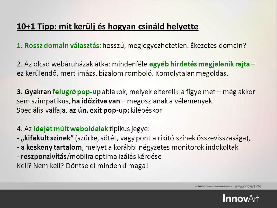 10+1 Tipp: mit kerülj és hogyan csináld helyette 1. Rossz domain választás: hosszú, megjegyezhetetlen. Ékezetes domain? 2. Az olcsó webáruházak átka: