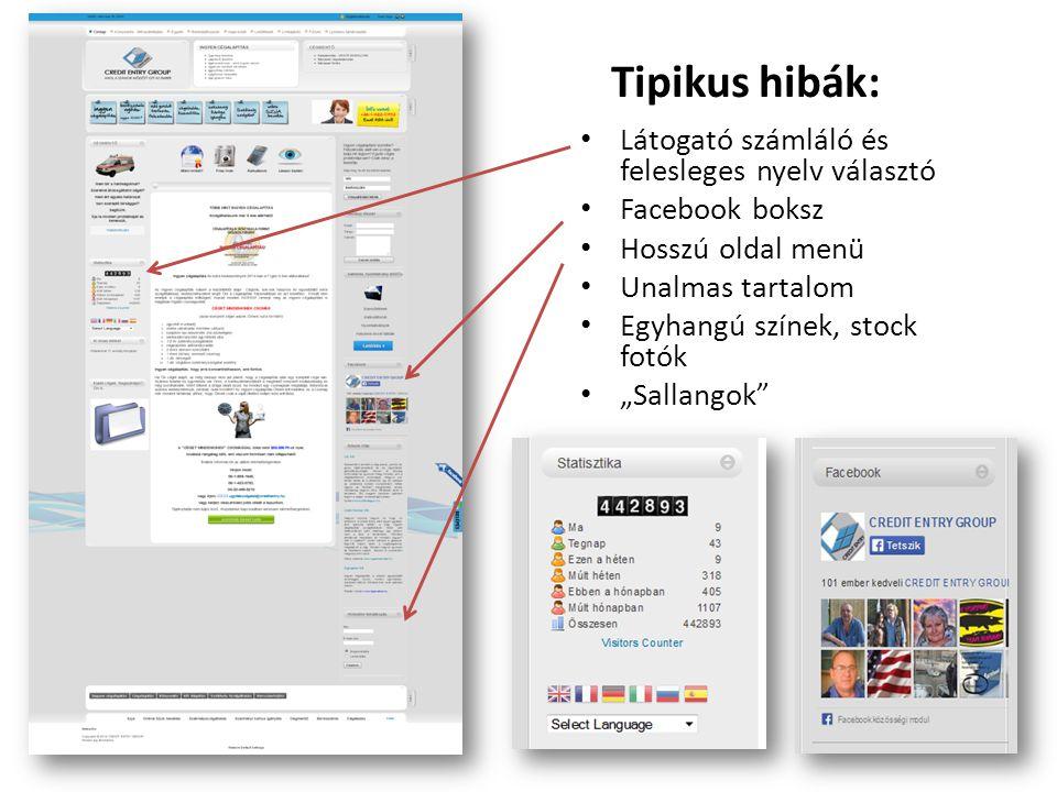 Tipikus hibák: • Látogató számláló és felesleges nyelv választó • Facebook boksz • Hosszú oldal menü • Unalmas tartalom • Egyhangú színek, stock fotók
