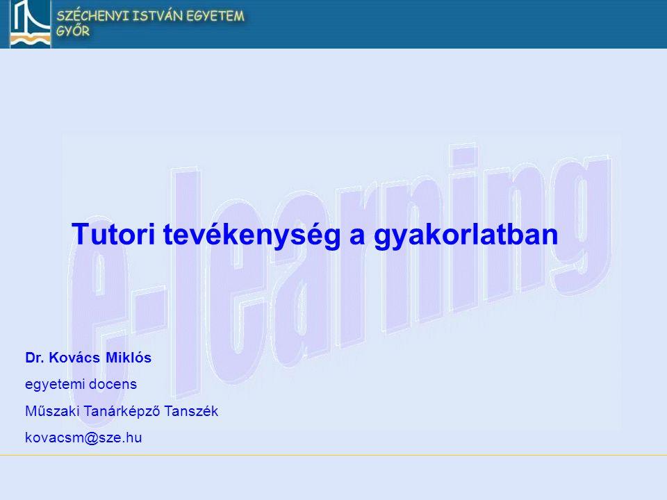 Tutori tevékenység a gyakorlatban Dr. Kovács Miklós egyetemi docens Műszaki Tanárképző Tanszék kovacsm@sze.hu