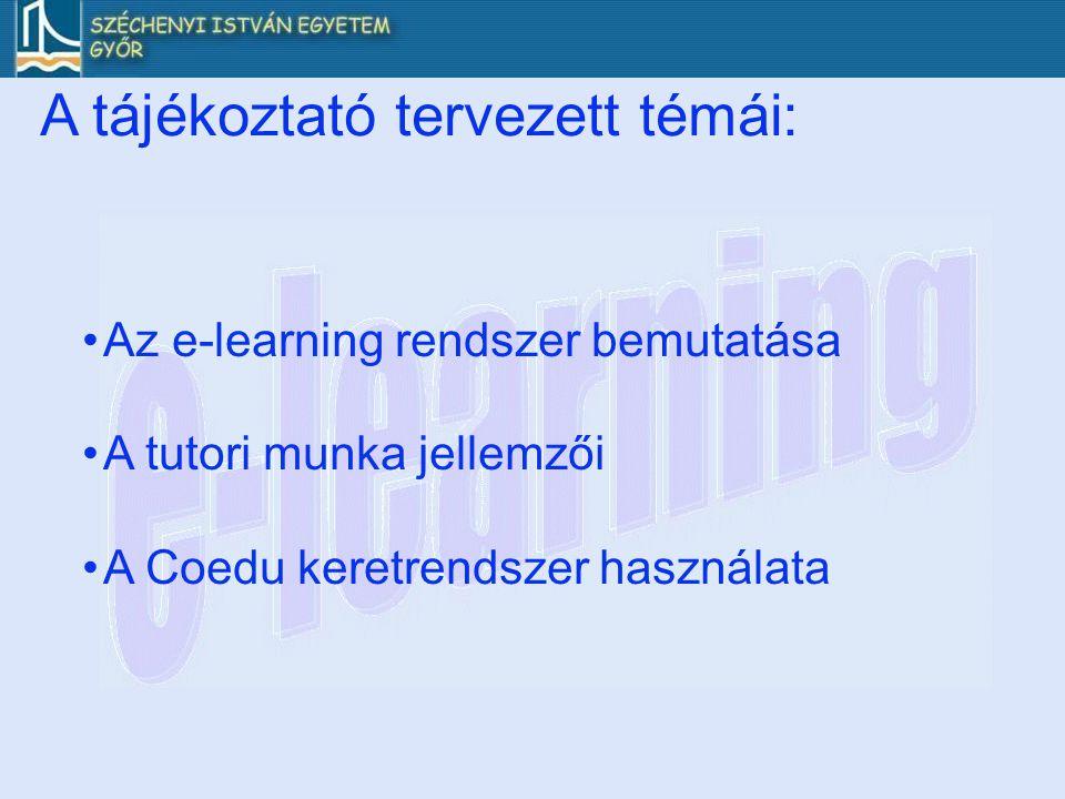 A tájékoztató tervezett témái: •Az e-learning rendszer bemutatása •A tutori munka jellemzői •A Coedu keretrendszer használata