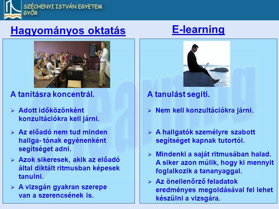 Hagyományos oktatás E-learning A tanításra koncentrál.A tanulást segíti.  Adott időközönként konzultációkra kell járni.  Azok sikeresek, akik az elő