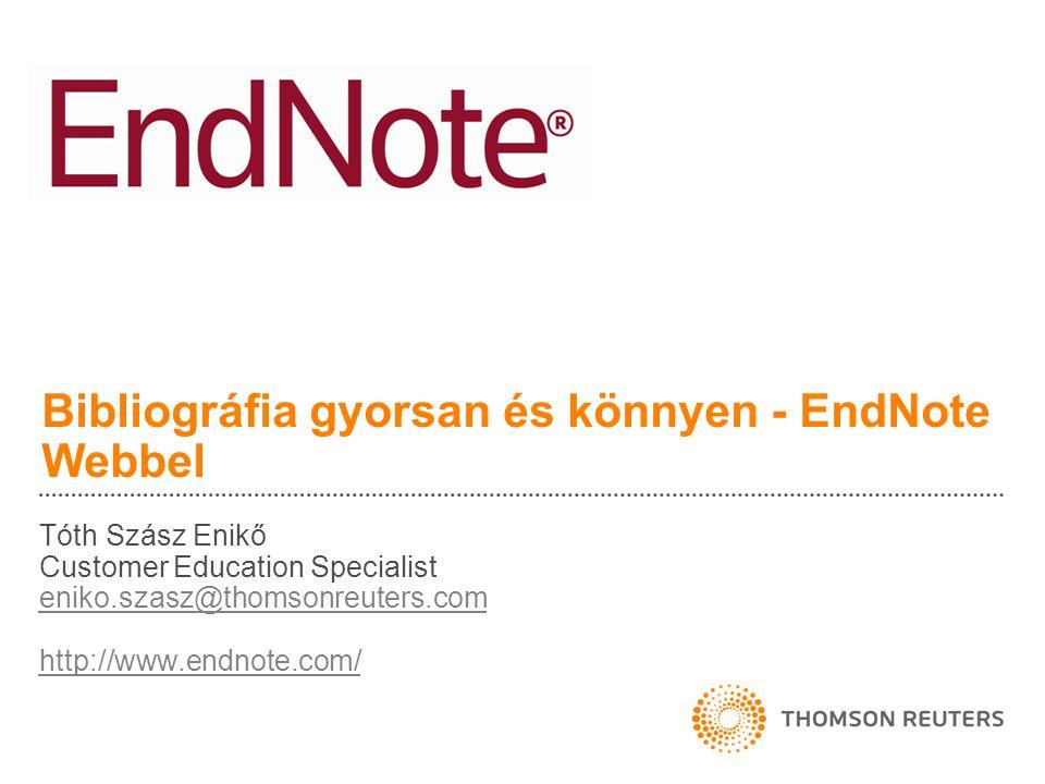 Bibliográfia gyorsan és könnyen - EndNote Webbel Tóth Szász Enikő Customer Education Specialist eniko.szasz@thomsonreuters.com http://www.endnote.com/