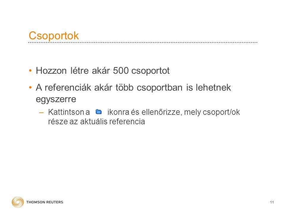 Csoportok •Hozzon létre akár 500 csoportot •A referenciák akár több csoportban is lehetnek egyszerre –Kattintson a ikonra és ellenőrizze, mely csoport/ok része az aktuális referencia 11