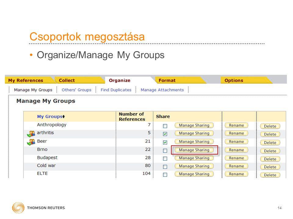 Csoportok megosztása •Organize/Manage My Groups 14