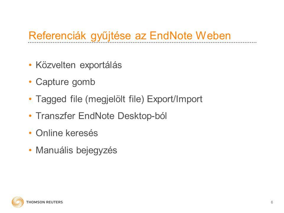 Referenciák gyűjtése az EndNote Weben •Közvelten exportálás •Capture gomb •Tagged file (megjelölt file) Export/Import •Transzfer EndNote Desktop-ból •Online keresés •Manuális bejegyzés 6