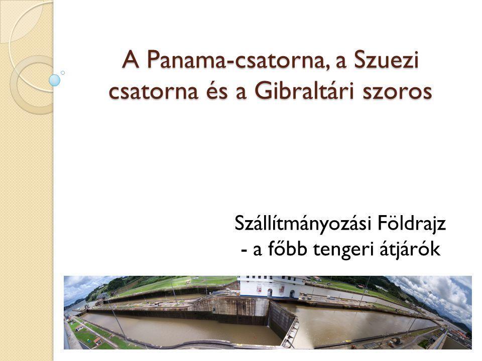 A Panama-csatorna, a Szuezi csatorna és a Gibraltári szoros Szállítmányozási Földrajz - a főbb tengeri átjárók