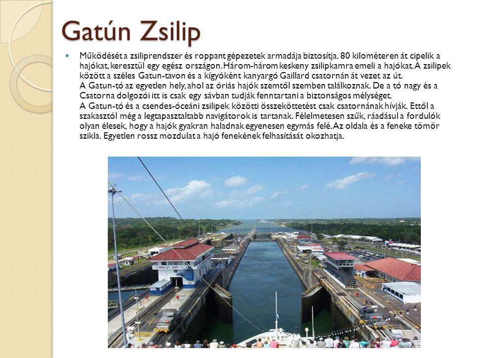 Gatún Zsilip  Működését a zsiliprendszer és roppant gépezetek armadája biztosítja. 80 kilométeren át cipelik a hajókat, keresztül egy egész országon.