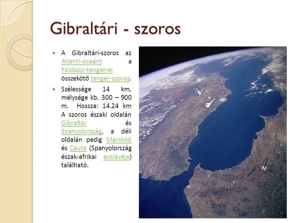 Gibraltári - szoros  A Gibraltári-szoros az Atlanti-óceánt a Földközi-tengerrel összekötő tenger-szoros. Atlanti-óceánt Földközi-tengerreltenger-szor