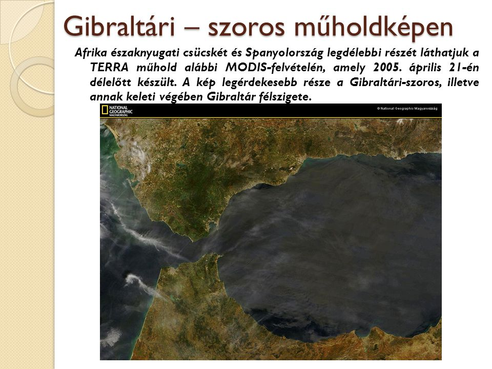 Gibraltári – szoros műholdképen Afrika északnyugati csücskét és Spanyolország legdélebbi részét láthatjuk a TERRA műhold alábbi MODIS-felvételén, amel
