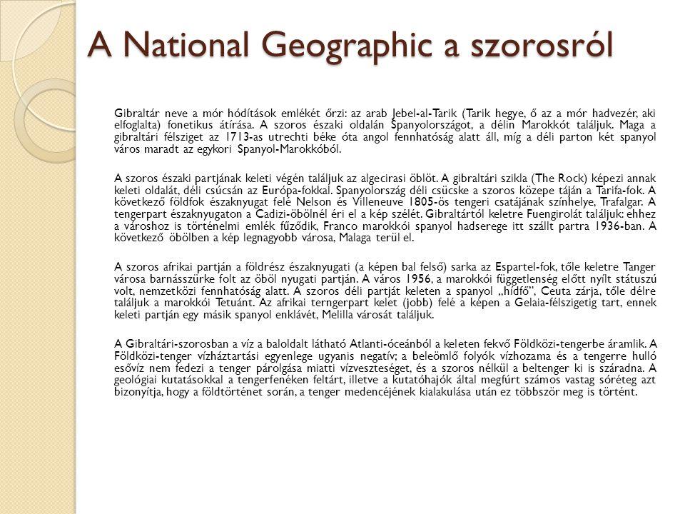 A National Geographic a szorosról Gibraltár neve a mór hódítások emlékét őrzi: az arab Jebel-al-Tarik (Tarik hegye, ő az a mór hadvezér, aki elfoglalt