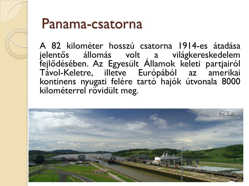 Panama-csatorna A 82 kilométer hosszú csatorna 1914-es átadása jelentős állomás volt a világkereskedelem fejlődésében. Az Egyesült Államok keleti part