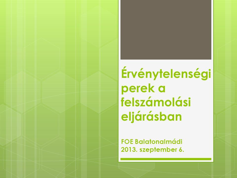 Érvénytelenségi perek a felszámolási eljárásban FOE Balatonalmádi 2013. szeptember 6.