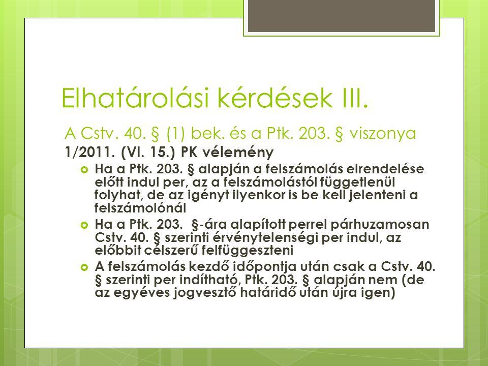Elhatárolási kérdések III. A Cstv. 40. § (1) bek. és a Ptk. 203. § viszonya 1/2011. (VI. 15.) PK vélemény  Ha a Ptk. 203. § alapján a felszámolás elr