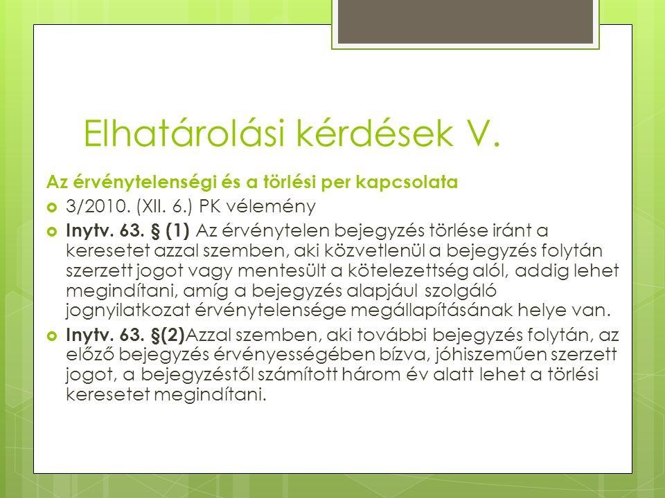Elhatárolási kérdések V. Az érvénytelenségi és a törlési per kapcsolata  3/2010. (XII. 6.) PK vélemény  Inytv. 63. § (1) Az érvénytelen bejegyzés tö