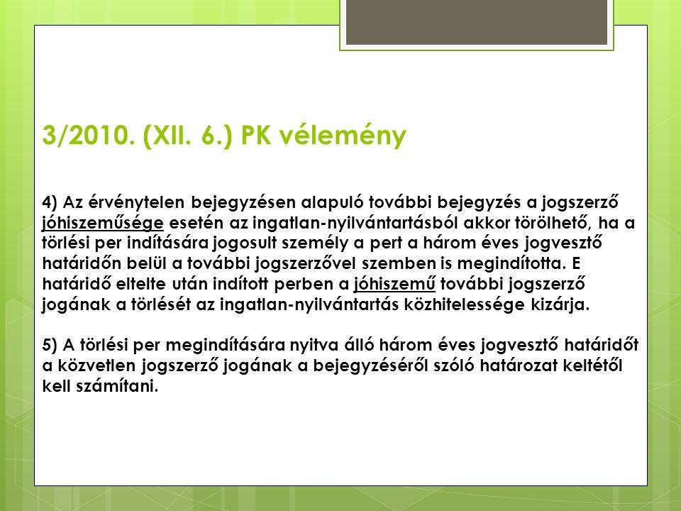 3/2010. (XII. 6.) PK vélemény 4) Az érvénytelen bejegyzésen alapuló további bejegyzés a jogszerző jóhiszeműsége esetén az ingatlan-nyilvántartásból ak