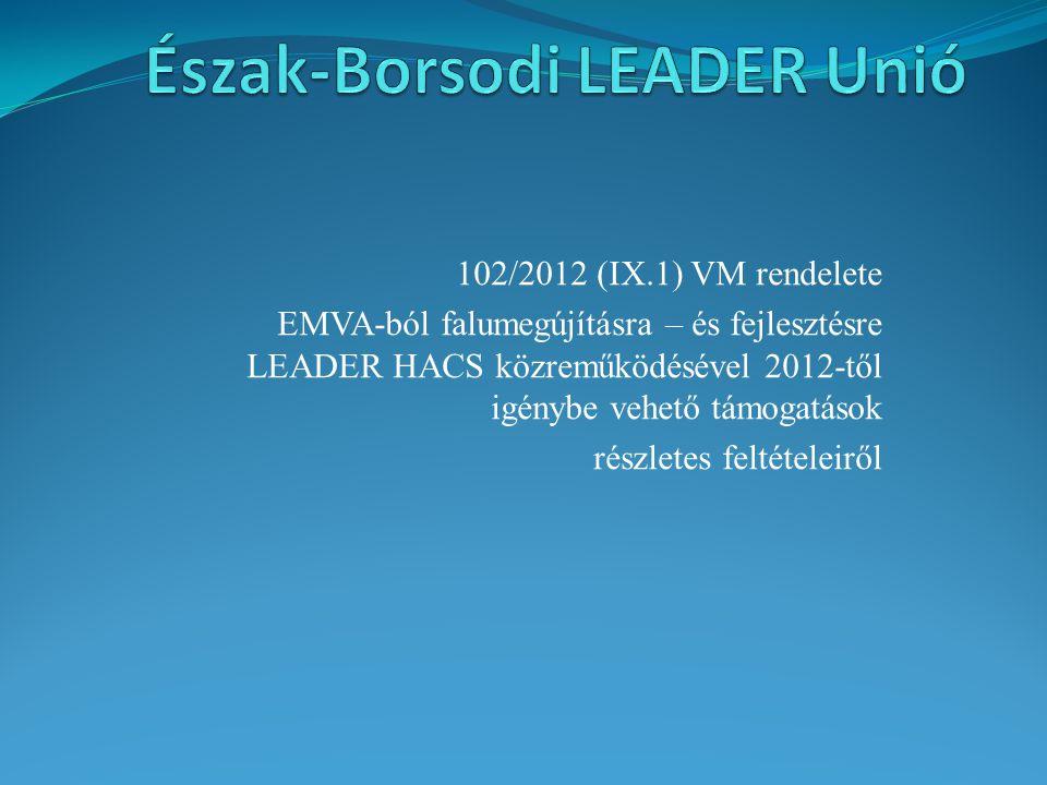 102/2012 (IX.1) VM rendelete EMVA-ból falumegújításra – és fejlesztésre LEADER HACS közreműködésével 2012-től igénybe vehető támogatások részletes fel