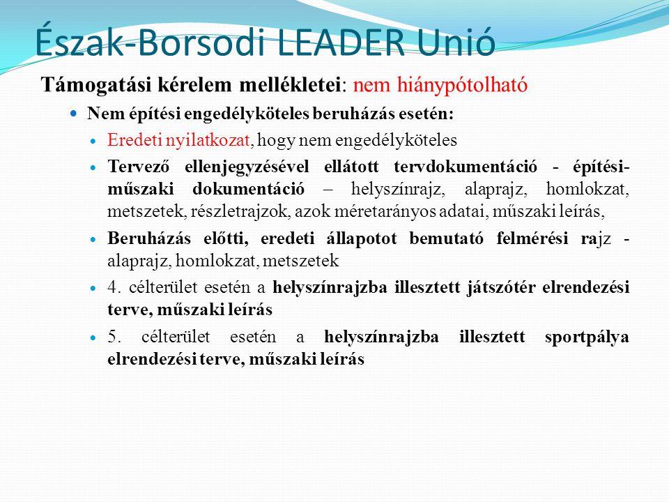 Észak-Borsodi LEADER Unió Támogatási kérelem mellékletei: nem hiánypótolható  Nem építési engedélyköteles beruházás esetén:  Eredeti nyilatkozat, ho