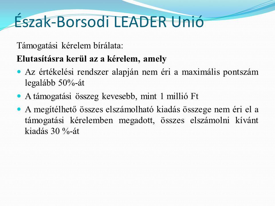 Észak-Borsodi LEADER Unió Támogatási kérelem bírálata: Elutasításra kerül az a kérelem, amely  Az értékelési rendszer alapján nem éri a maximális pon