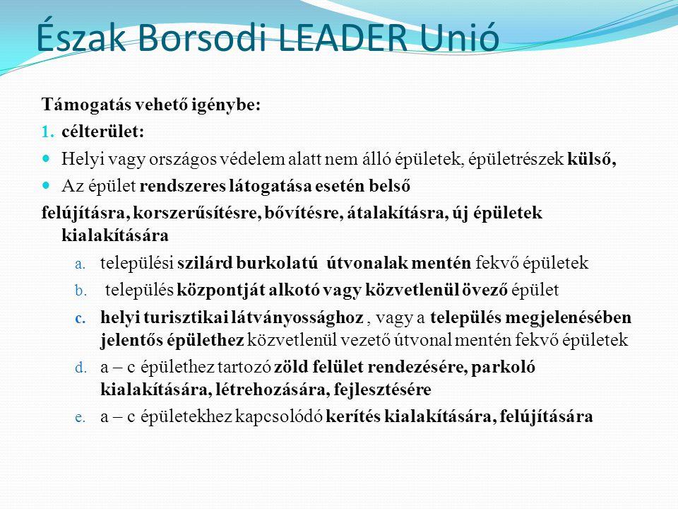 Észak Borsodi LEADER Unió Támogatás vehető igénybe: 1. célterület:  Helyi vagy országos védelem alatt nem álló épületek, épületrészek külső,  Az épü