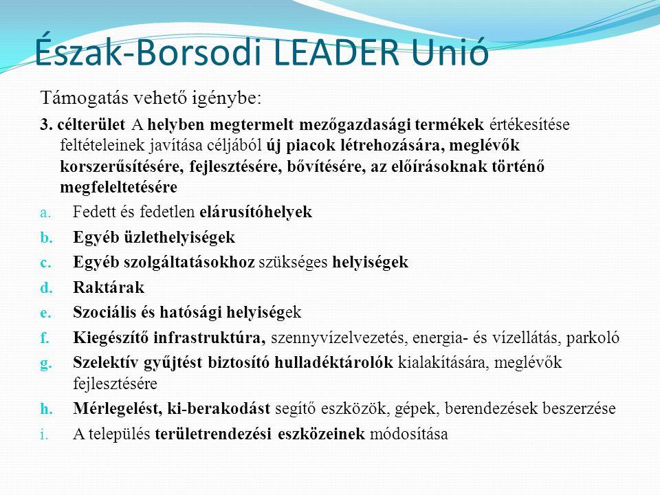 Észak-Borsodi LEADER Unió Támogatás vehető igénybe: 3. célterület A helyben megtermelt mezőgazdasági termékek értékesítése feltételeinek javítása célj