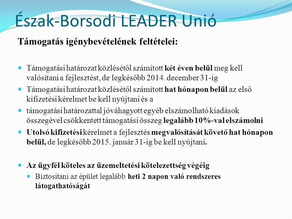Észak-Borsodi LEADER Unió Támogatás igénybevételének feltételei:  Támogatási határozat közlésétől számított két éven belül meg kell valósítani a fejl