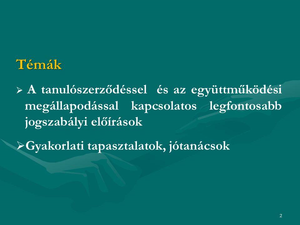Témák  A tanulószerződéssel és az együttműködési megállapodással kapcsolatos legfontosabb jogszabályi előírások  Gyakorlati tapasztalatok, jótanácsok 2