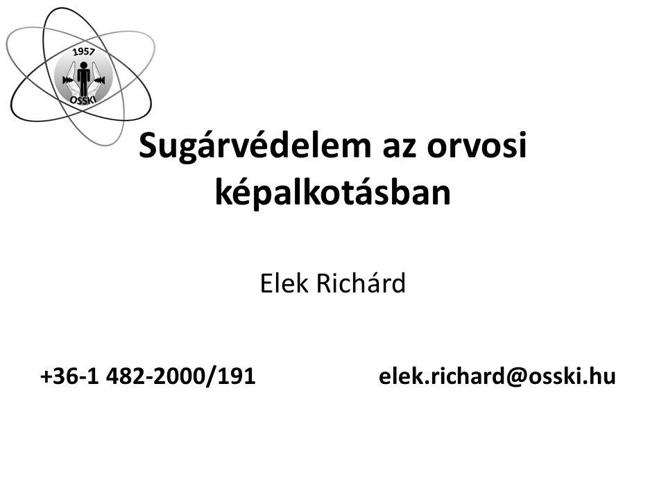 Sugárvédelem az orvosi képalkotásban Elek Richárd +36-1 482-2000/191elek.richard@osski.hu