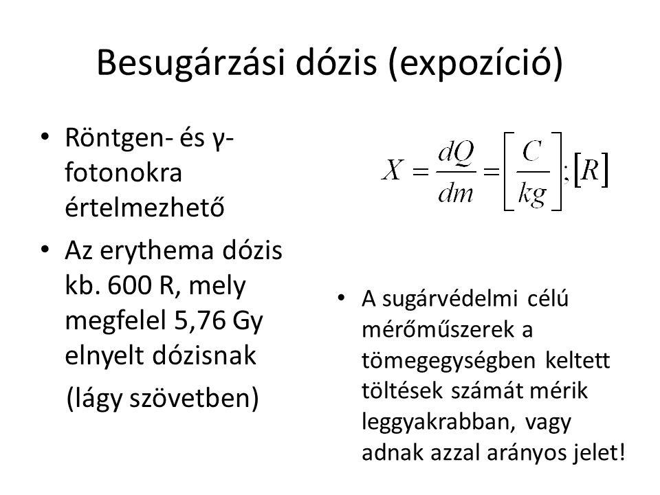 Besugárzási dózis (expozíció) • Röntgen- és γ- fotonokra értelmezhető • Az erythema dózis kb. 600 R, mely megfelel 5,76 Gy elnyelt dózisnak (lágy szöv