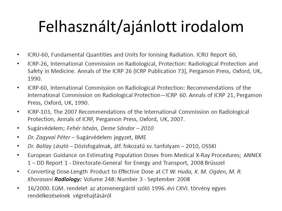 Felhasznált/ajánlott irodalom • ICRU-60, Fundamental Quantities and Units for Ionising Radiation. ICRU Report 60, • ICRP-26, International Commission