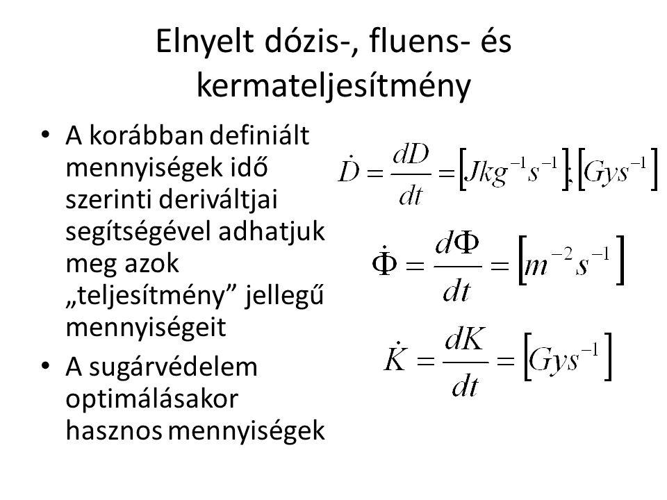 """Elnyelt dózis-, fluens- és kermateljesítmény • A korábban definiált mennyiségek idő szerinti deriváltjai segítségével adhatjuk meg azok """"teljesítmény"""""""