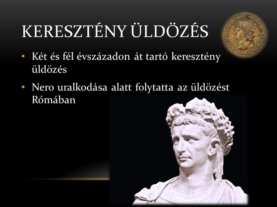 KERESZTÉNY ÜLDÖZÉS • Két és fél évszázadon át tartó keresztény üldözés • Nero uralkodása alatt folytatta az üldözést Rómában